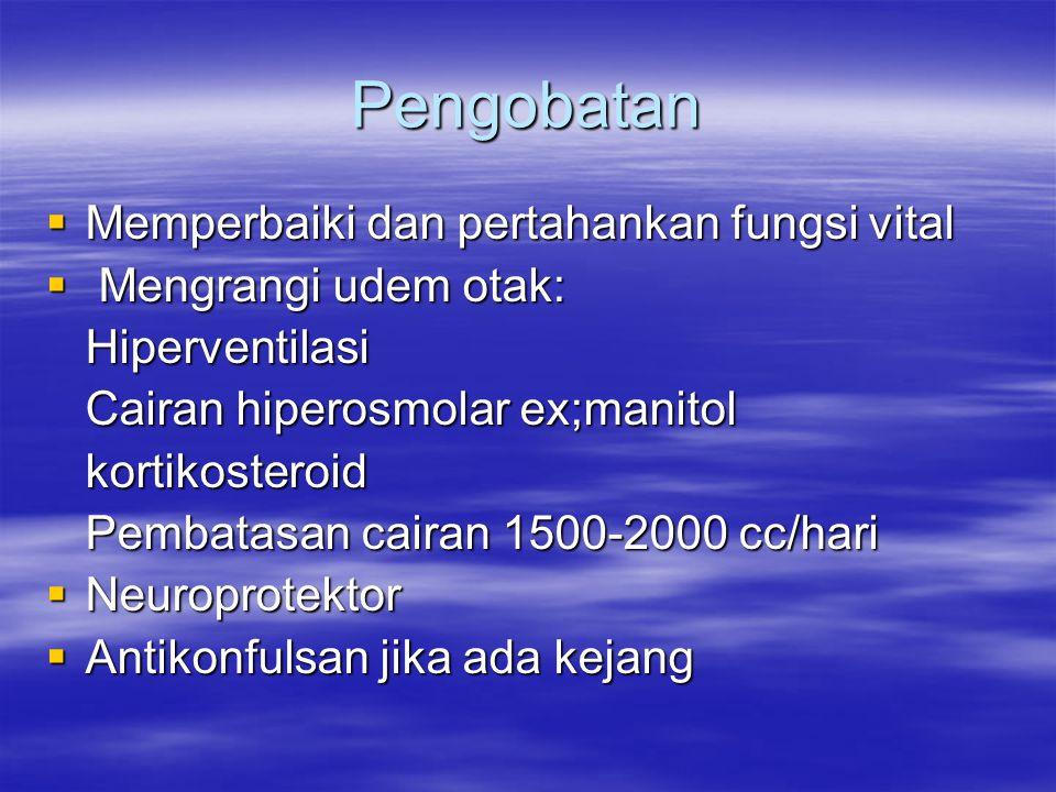 Pengobatan  Memperbaiki dan pertahankan fungsi vital  Mengrangi udem otak: Hiperventilasi Cairan hiperosmolar ex;manitol kortikosteroid Pembatasan c