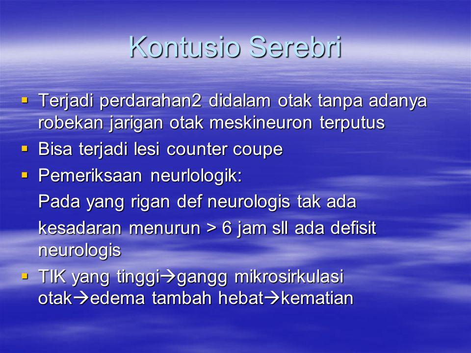 Kontusio Serebri  Terjadi perdarahan2 didalam otak tanpa adanya robekan jarigan otak meskineuron terputus  Bisa terjadi lesi counter coupe  Pemerik