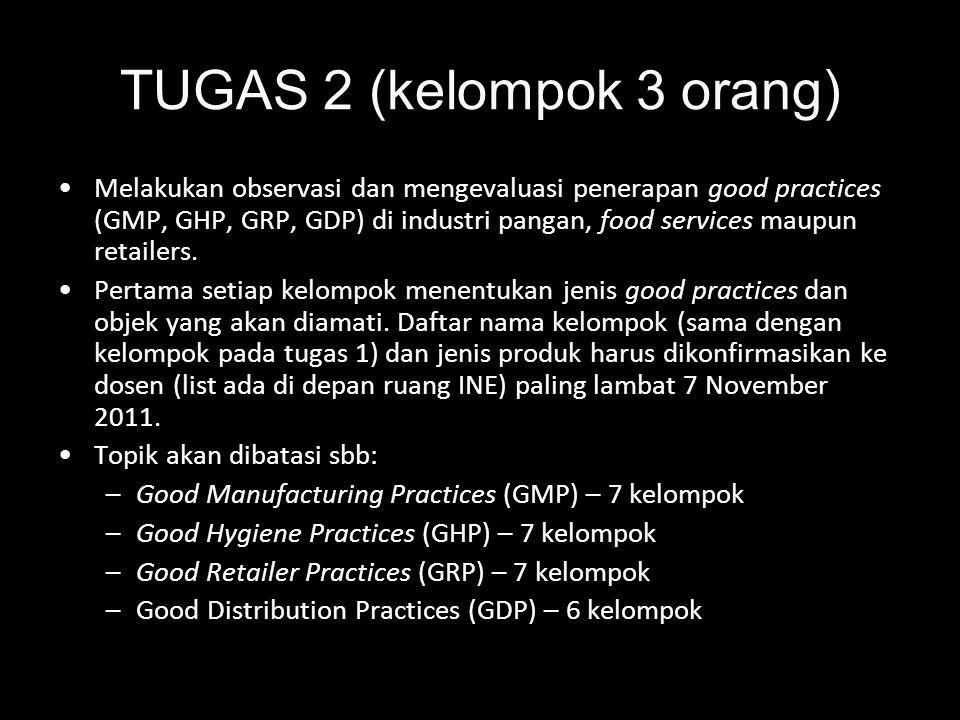 TUGAS 2 (kelompok 3 orang) •Melakukan observasi dan mengevaluasi penerapan good practices (GMP, GHP, GRP, GDP) di industri pangan, food services maupu