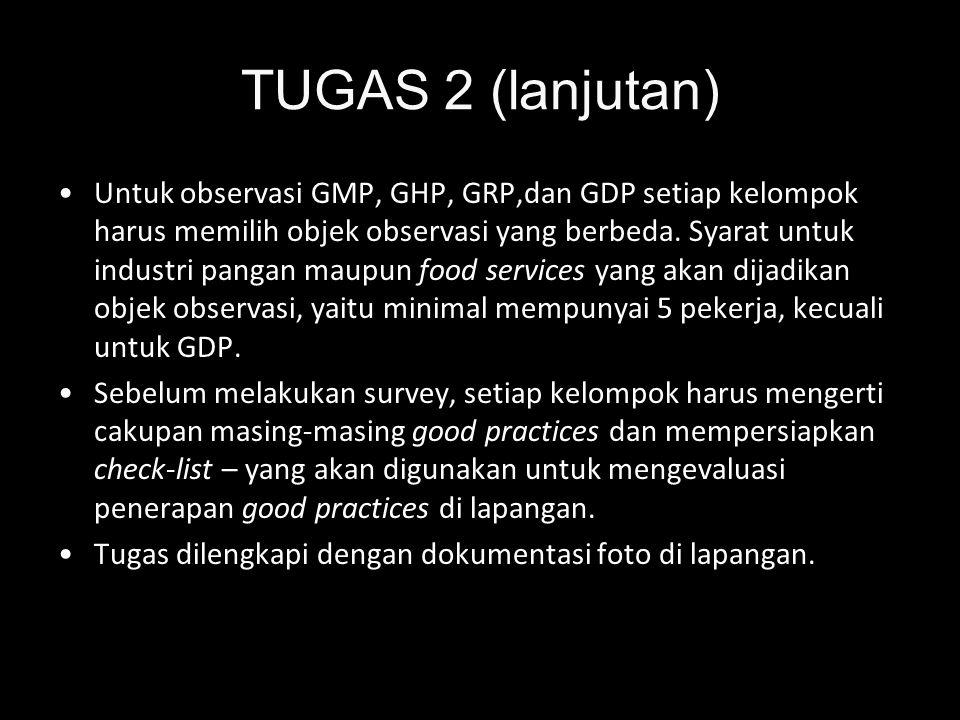 TUGAS 2 (lanjutan) •Untuk observasi GMP, GHP, GRP,dan GDP setiap kelompok harus memilih objek observasi yang berbeda. Syarat untuk industri pangan mau