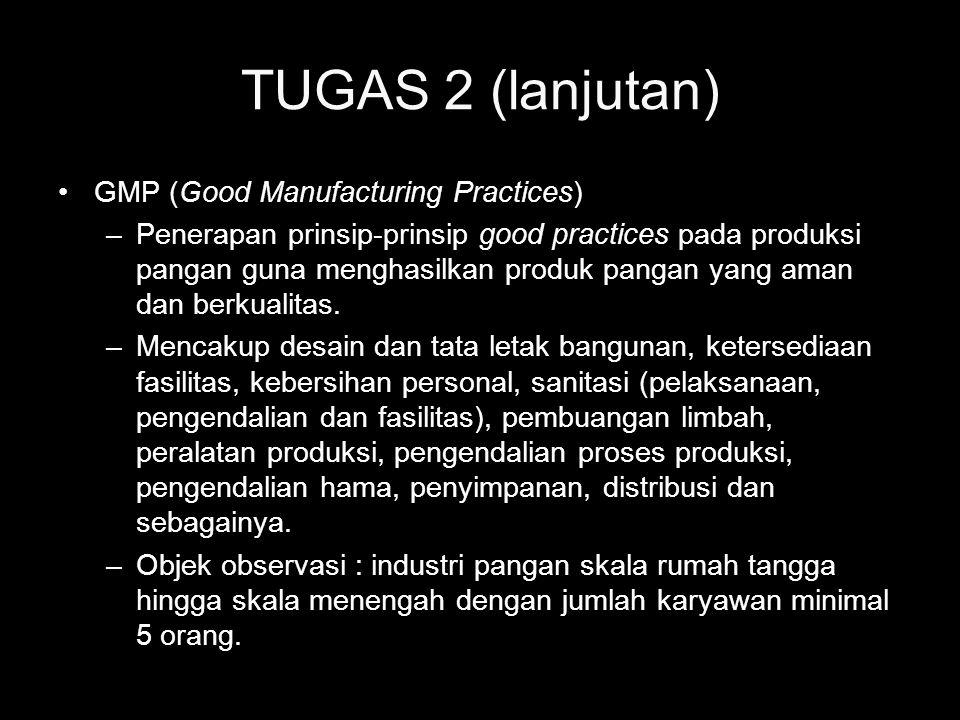 TUGAS 2 (lanjutan) •GMP (Good Manufacturing Practices) –Penerapan prinsip-prinsip good practices pada produksi pangan guna menghasilkan produk pangan