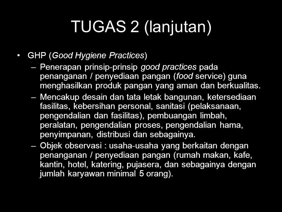 TUGAS 2 (lanjutan) •GHP (Good Hygiene Practices) –Penerapan prinsip-prinsip good practices pada penanganan / penyediaan pangan (food service) guna men