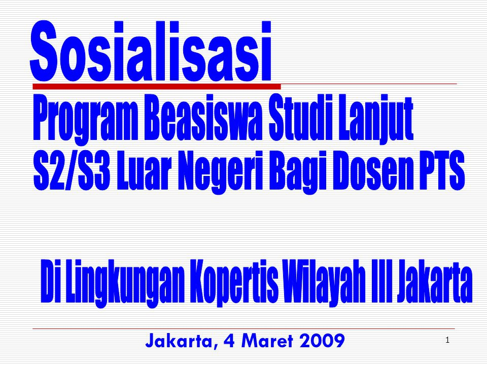 2 Haryoto Kusnoputranto Koordinator Kopertis Wilayah III Jakarta Kopertis Wilayah III Jakarta Sosialisasi Beasiswa Studi ke Luar Negeri Tahun 2009 Jakarta, 4 Maret 2009