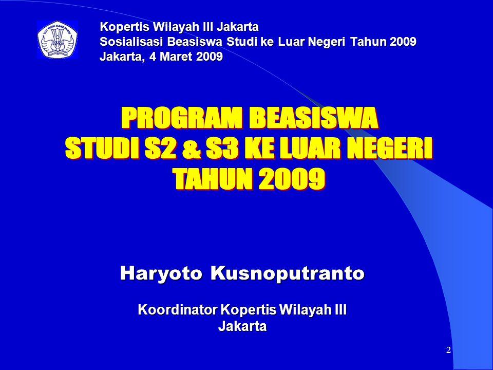 2 Haryoto Kusnoputranto Koordinator Kopertis Wilayah III Jakarta Kopertis Wilayah III Jakarta Sosialisasi Beasiswa Studi ke Luar Negeri Tahun 2009 Jak