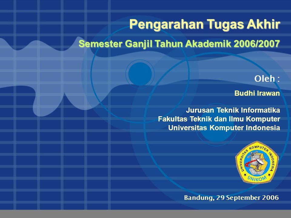 Company LOGO www.company.com Bandung, 29 September 2006 Oleh : Pengarahan Tugas Akhir Semester Ganjil Tahun Akademik 2006/2007 Jurusan Teknik Informat