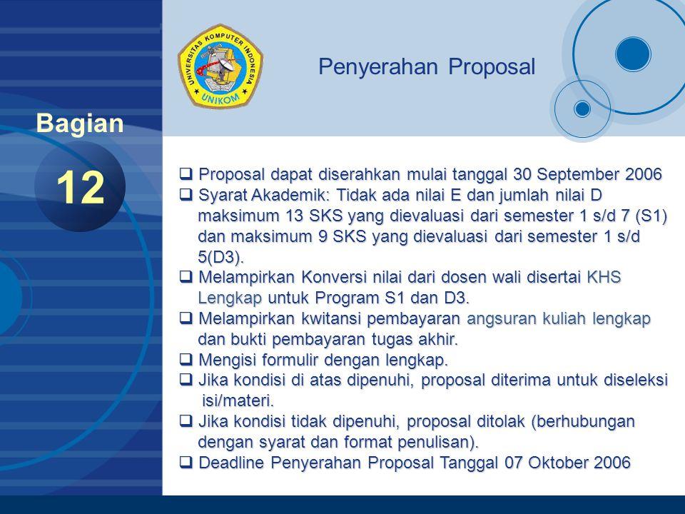 Company LOGO www.company.com 12 Bagian Penyerahan Proposal  Proposal dapat diserahkan mulai tanggal 30 September 2006  Syarat Akademik: Tidak ada ni