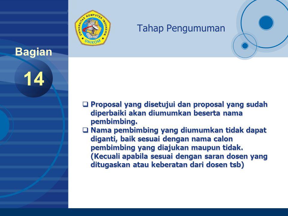 Company LOGO www.company.com 14 Bagian Tahap Pengumuman  Proposal yang disetujui dan proposal yang sudah diperbaiki akan diumumkan beserta nama diper