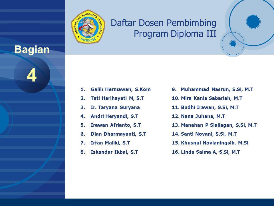 Company LOGO www.company.com Daftar Dosen Pembimbing Program Diploma III 4 Bagian 1.Galih Hermawan, S.Kom 2.Tati Harihayati M, S.T 3.Ir. Taryana Surya