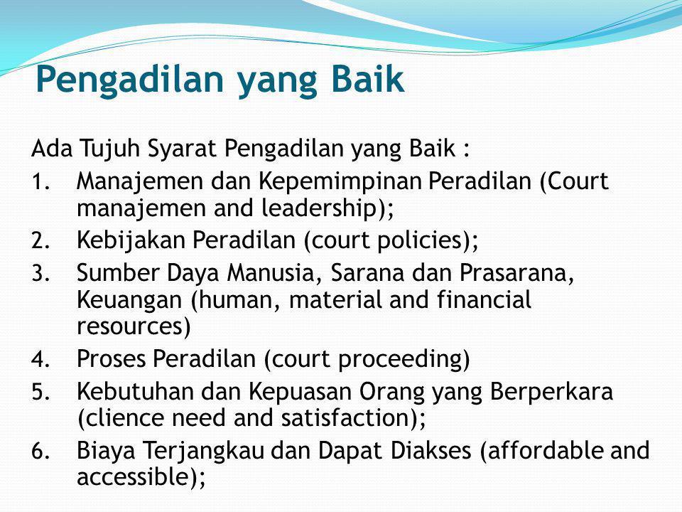 Pengadilan yang Baik Ada Tujuh Syarat Pengadilan yang Baik : 1. Manajemen dan Kepemimpinan Peradilan (Court manajemen and leadership); 2. Kebijakan Pe