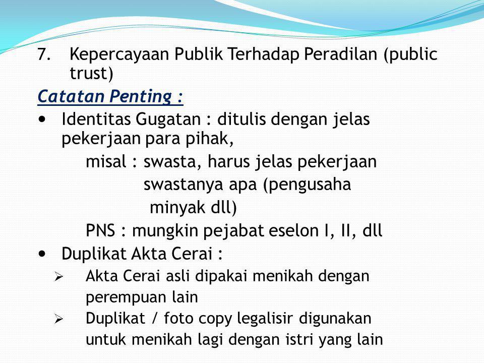 7. Kepercayaan Publik Terhadap Peradilan (public trust) Catatan Penting :  Identitas Gugatan : ditulis dengan jelas pekerjaan para pihak, misal : swa