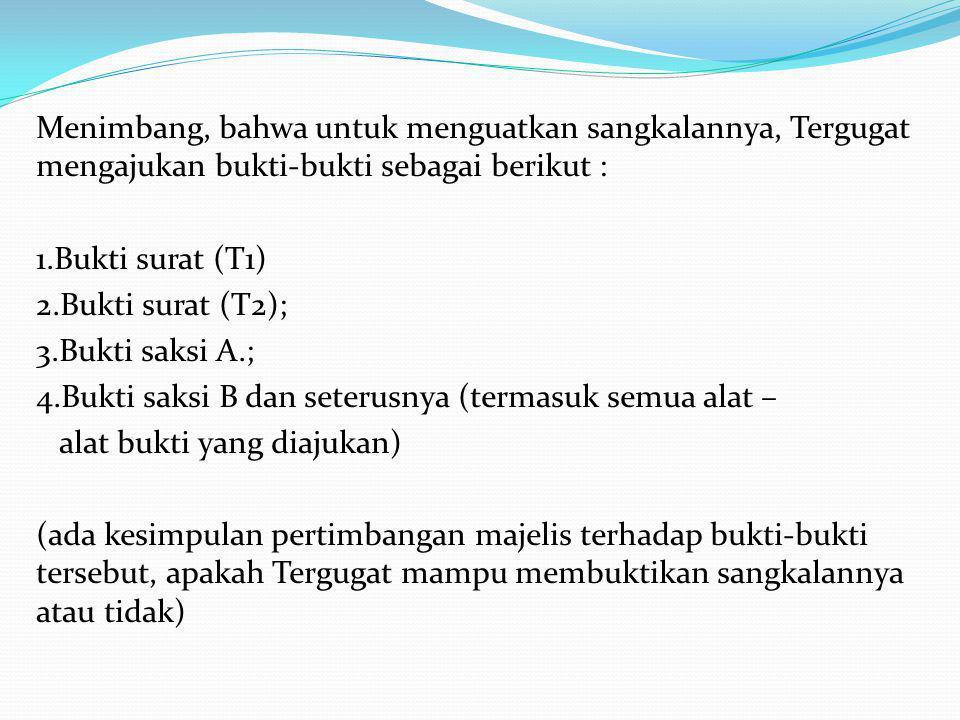 Menimbang, bahwa untuk menguatkan sangkalannya, Tergugat mengajukan bukti-bukti sebagai berikut : 1.Bukti surat (T1) 2.Bukti surat (T2); 3.Bukti saksi