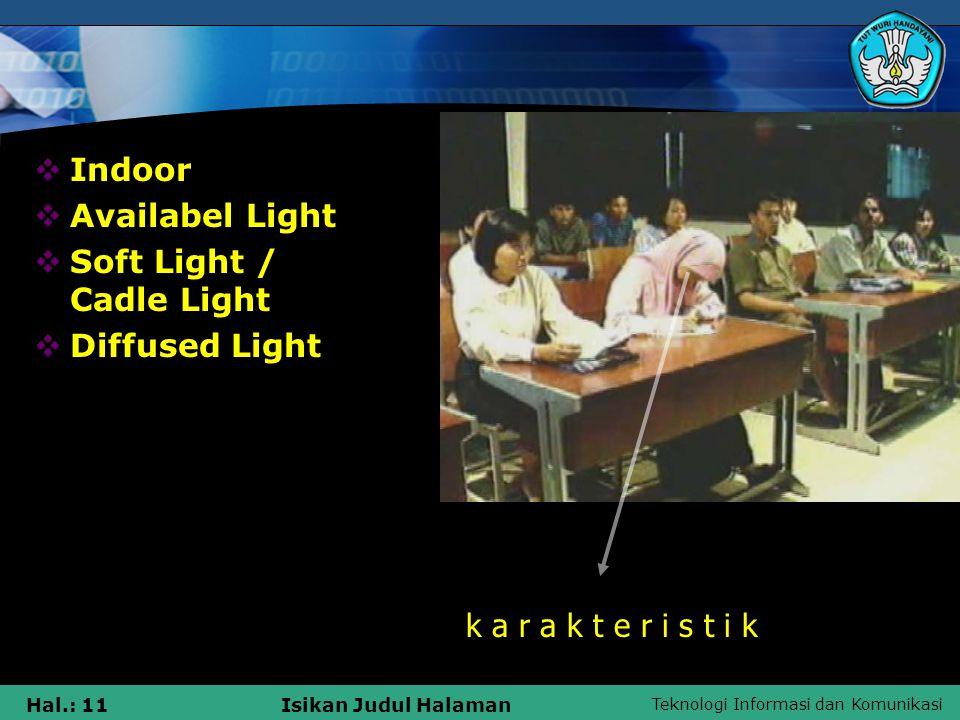 Teknologi Informasi dan Komunikasi Hal.: 11Isikan Judul Halaman k a r a k t e r i s t i k  Indoor  Availabel Light  Soft Light / Cadle Light  Diff
