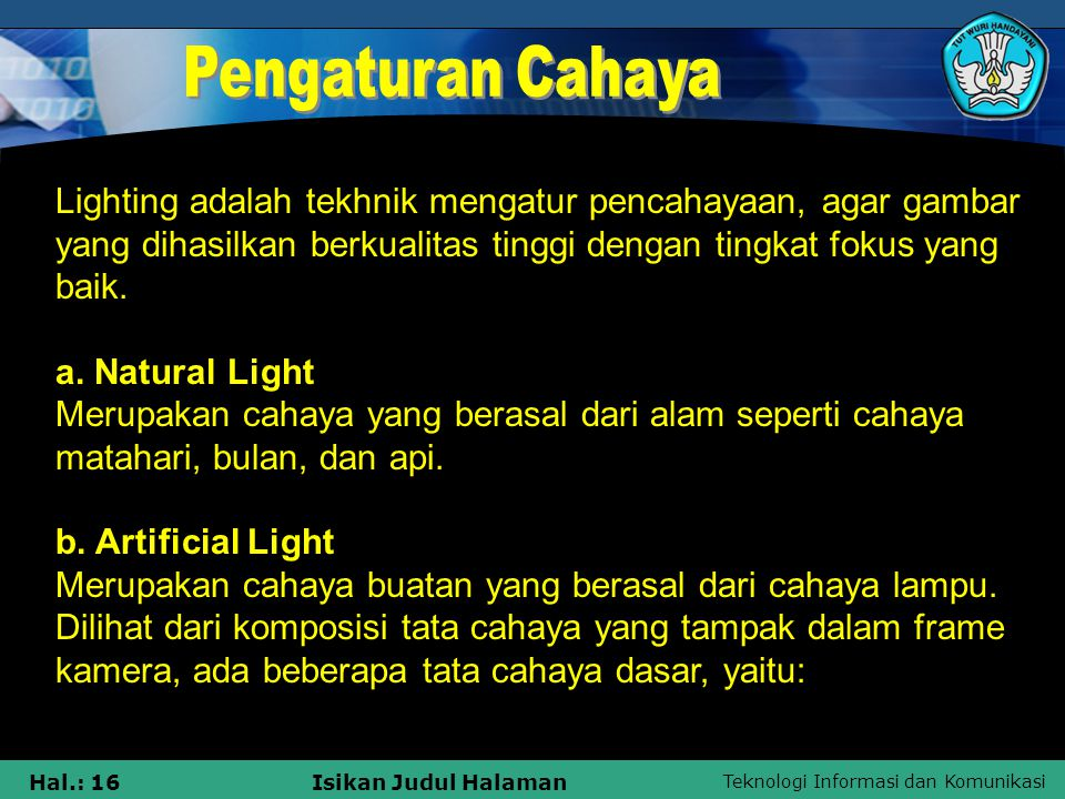 Teknologi Informasi dan Komunikasi Hal.: 16Isikan Judul Halaman Lighting adalah tekhnik mengatur pencahayaan, agar gambar yang dihasilkan berkualitas