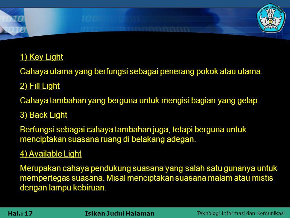 Teknologi Informasi dan Komunikasi Hal.: 17Isikan Judul Halaman 1) Key Light Cahaya utama yang berfungsi sebagai penerang pokok atau utama. 2) Fill Li