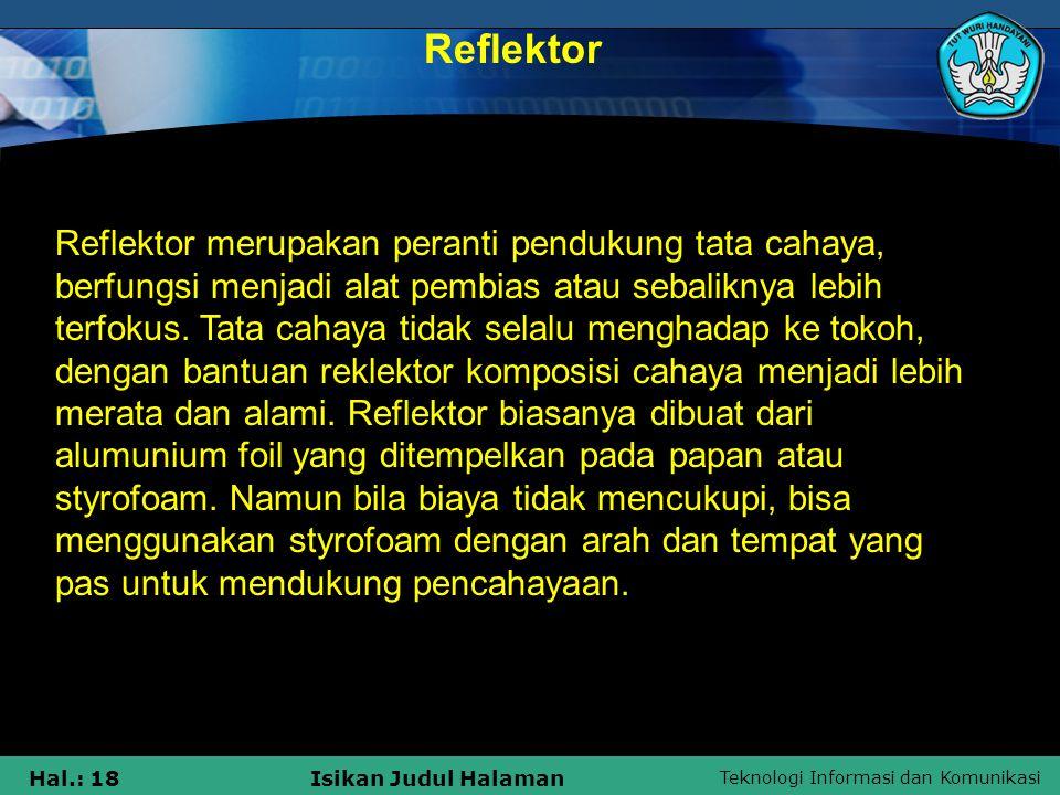 Teknologi Informasi dan Komunikasi Hal.: 18Isikan Judul Halaman Reflektor Reflektor merupakan peranti pendukung tata cahaya, berfungsi menjadi alat pe