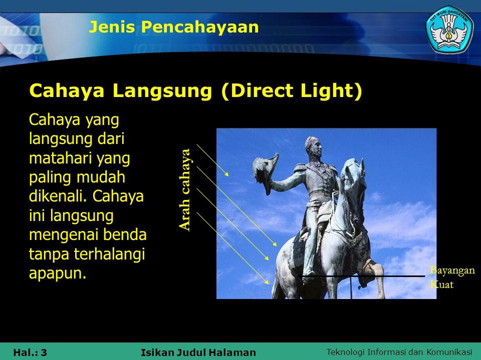 Teknologi Informasi dan Komunikasi Hal.: 4Isikan Judul Halaman Cahaya tidak langsung (Diffused Light) Jenis Pencahayaan Cahaya baur, tidak langsung mengenai objek tetapi terhalangi oleh kabut awan atau karena debu yang bertebrangan.