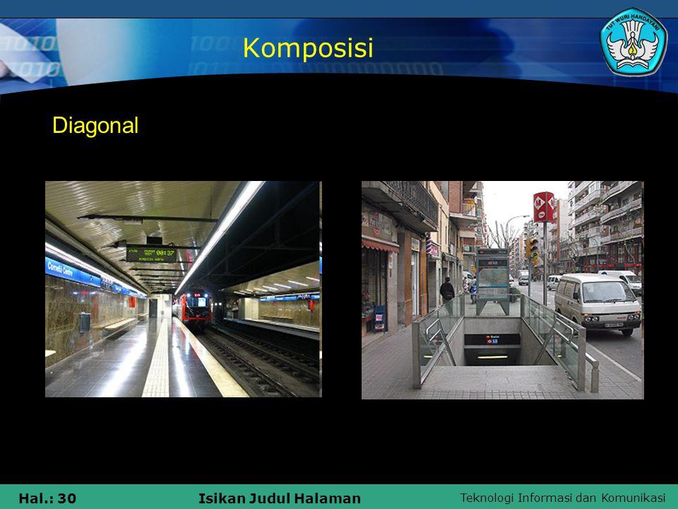 Teknologi Informasi dan Komunikasi Hal.: 30Isikan Judul Halaman Komposisi Diagonal