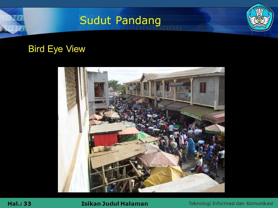 Teknologi Informasi dan Komunikasi Hal.: 33Isikan Judul Halaman Sudut Pandang Bird Eye View