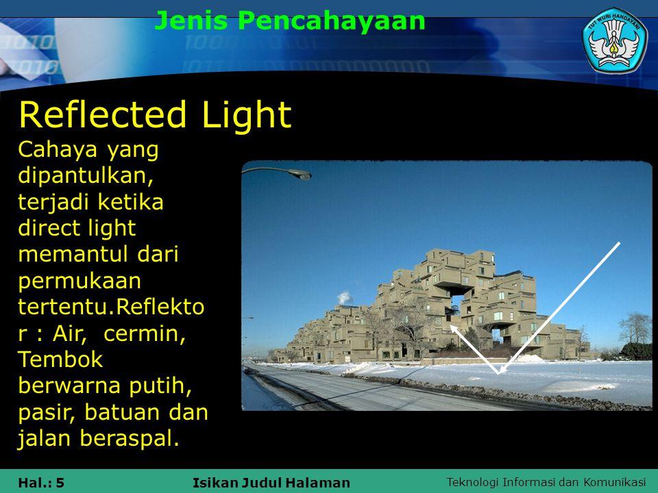 Teknologi Informasi dan Komunikasi Hal.: 5Isikan Judul Halaman Reflected Light Jenis Pencahayaan Cahaya yang dipantulkan, terjadi ketika direct light