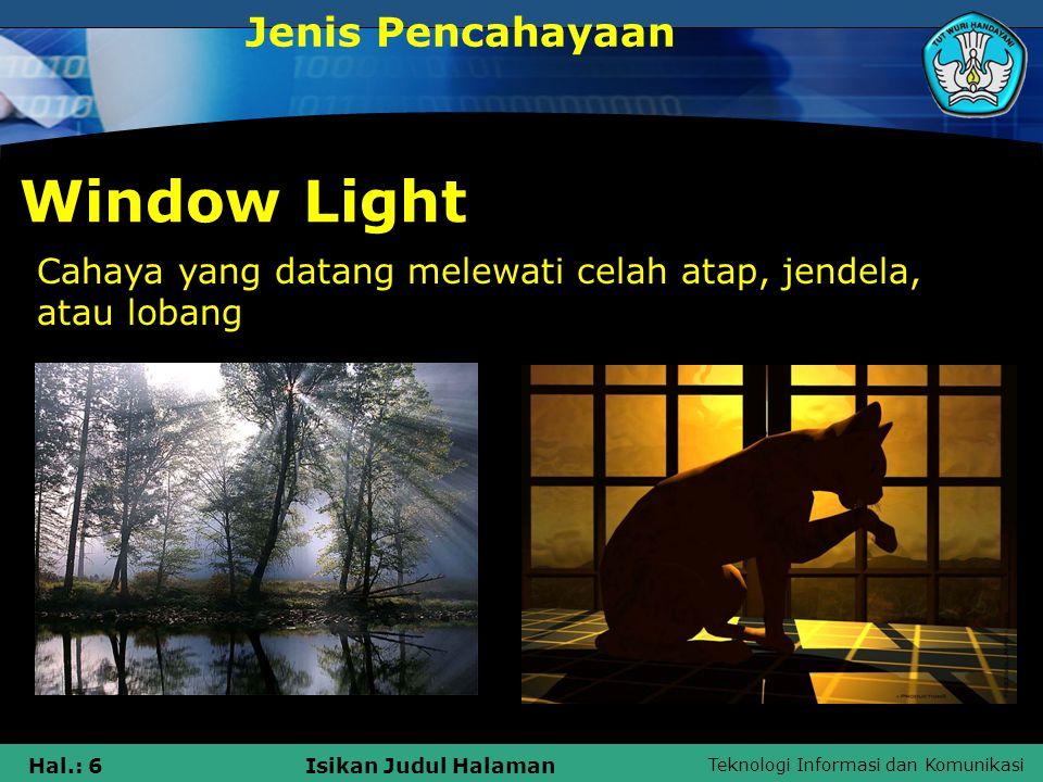 Teknologi Informasi dan Komunikasi Hal.: 6Isikan Judul Halaman Window Light Jenis Pencahayaan Cahaya yang datang melewati celah atap, jendela, atau lo