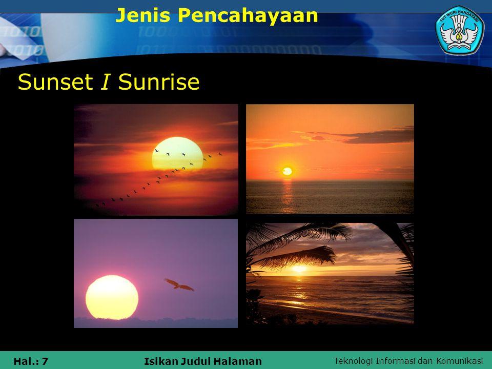 Teknologi Informasi dan Komunikasi Hal.: 7Isikan Judul Halaman Sunset I Sunrise Jenis Pencahayaan