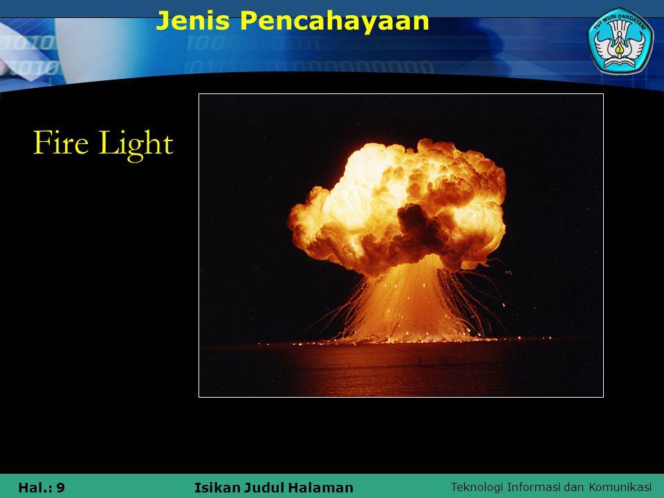 Teknologi Informasi dan Komunikasi Hal.: 9Isikan Judul Halaman Fire Light Jenis Pencahayaan