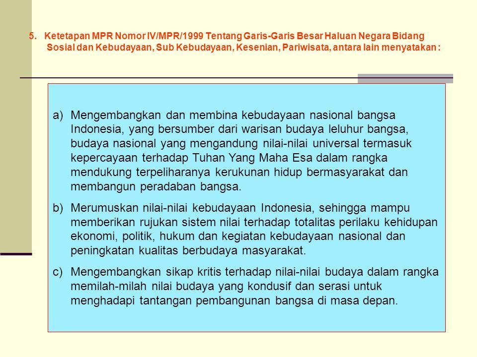 5. Ketetapan MPR Nomor IV/MPR/1999 Tentang Garis-Garis Besar Haluan Negara Bidang Sosial dan Kebudayaan, Sub Kebudayaan, Kesenian, Pariwisata, antara