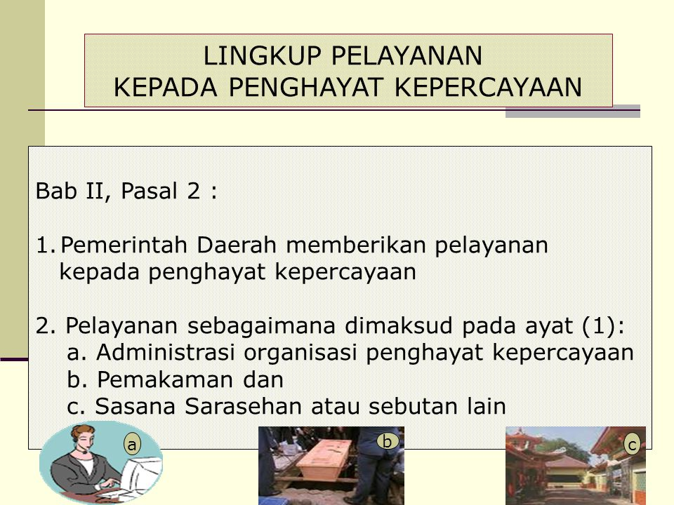 LINGKUP PELAYANAN KEPADA PENGHAYAT KEPERCAYAAN Bab II, Pasal 2 : 1.Pemerintah Daerah memberikan pelayanan kepada penghayat kepercayaan 2. Pelayanan se