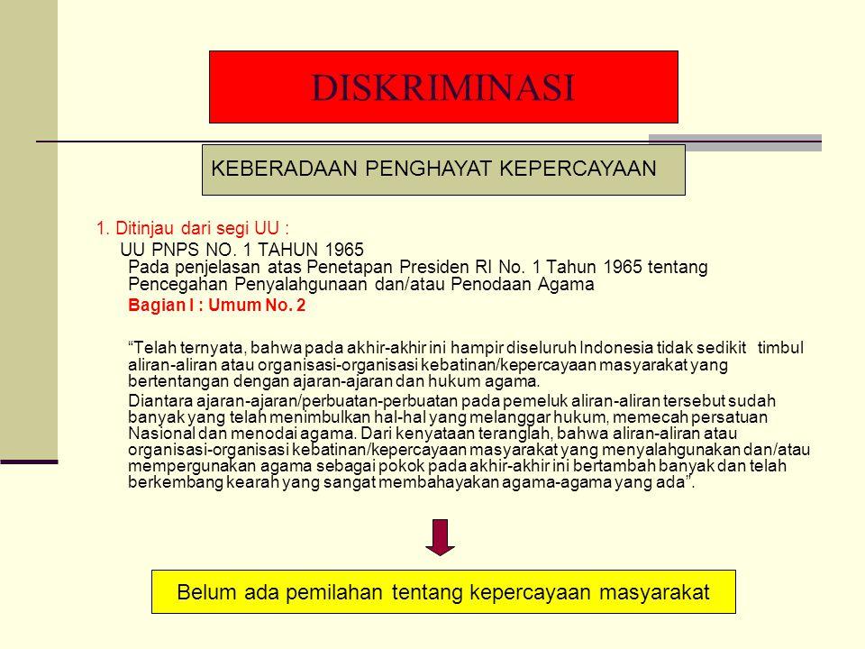 DISKRIMINASI 1. Ditinjau dari segi UU : UU PNPS NO. 1 TAHUN 1965 Pada penjelasan atas Penetapan Presiden RI No. 1 Tahun 1965 tentang Pencegahan Penyal