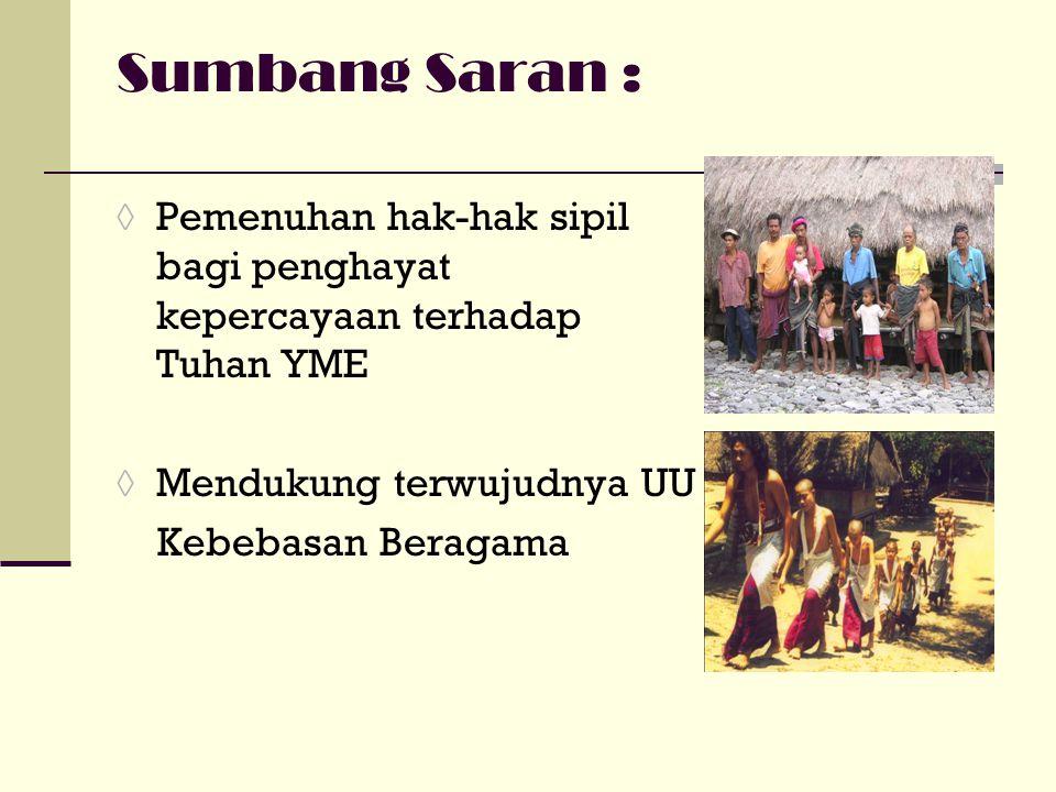 Sumbang Saran : ◊ Pemenuhan hak-hak sipil bagi penghayat kepercayaan terhadap Tuhan YME ◊ Mendukung terwujudnya UU Kebebasan Beragama