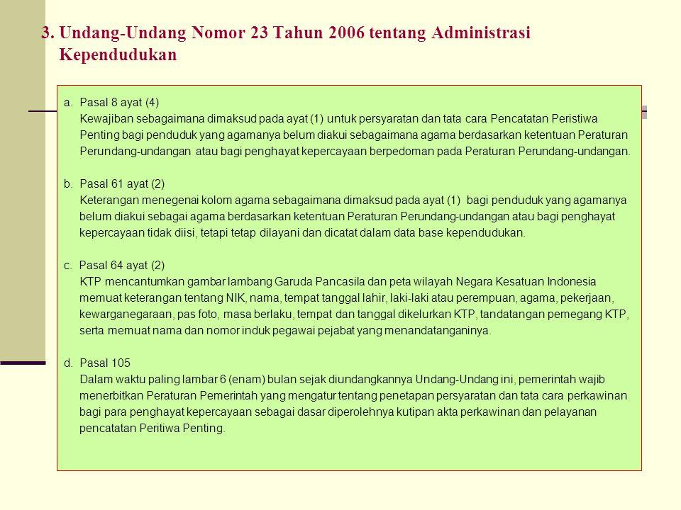 3. Undang-Undang Nomor 23 Tahun 2006 tentang Administrasi Kependudukan a. Pasal 8 ayat (4) Kewajiban sebagaimana dimaksud pada ayat (1) untuk persyara