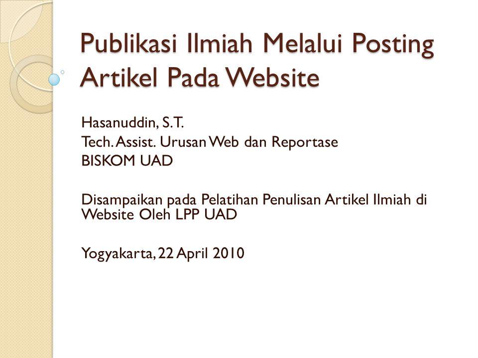 Publikasi Ilmiah Melalui Posting Artikel Pada Website Hasanuddin, S.T. Tech. Assist. Urusan Web dan Reportase BISKOM UAD Disampaikan pada Pelatihan Pe