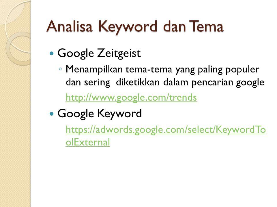 Analisa Keyword dan Tema  Google Zeitgeist ◦ Menampilkan tema-tema yang paling populer dan sering diketikkan dalam pencarian google http://www.google.com/trends  Google Keyword https://adwords.google.com/select/KeywordTo olExternal