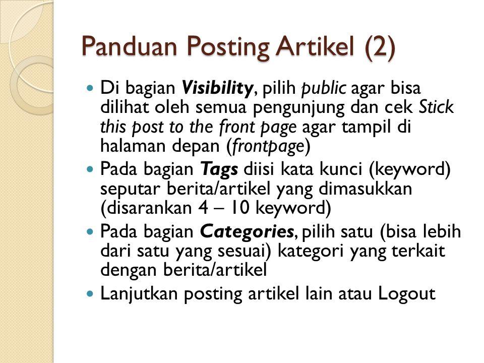 Panduan Posting Artikel (2)  Di bagian Visibility, pilih public agar bisa dilihat oleh semua pengunjung dan cek Stick this post to the front page aga