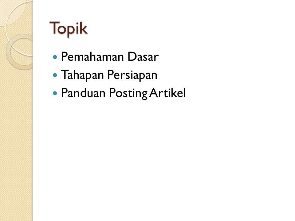 Topik  Pemahaman Dasar  Tahapan Persiapan  Panduan Posting Artikel
