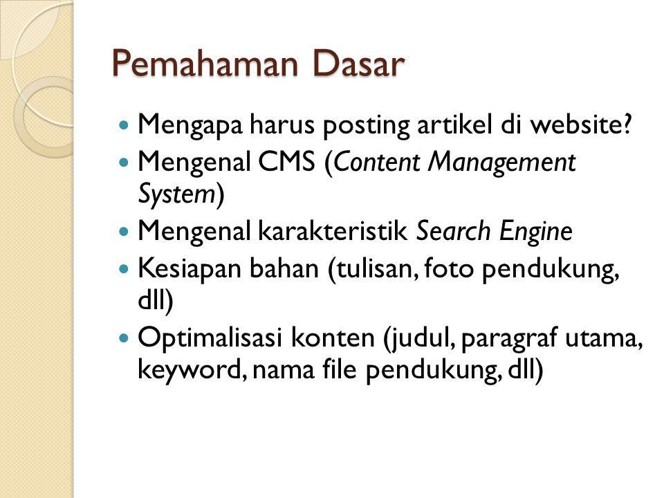 Pemahaman Dasar  Mengapa harus posting artikel di website?  Mengenal CMS (Content Management System)  Mengenal karakteristik Search Engine  Kesiap
