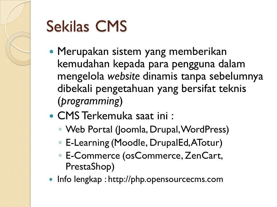 Sekilas CMS  Merupakan sistem yang memberikan kemudahan kepada para pengguna dalam mengelola website dinamis tanpa sebelumnya dibekali pengetahuan ya
