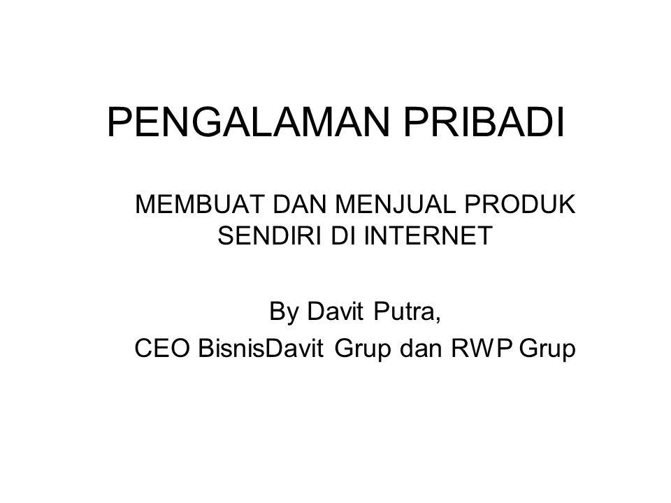 PENGALAMAN PRIBADI MEMBUAT DAN MENJUAL PRODUK SENDIRI DI INTERNET By Davit Putra, CEO BisnisDavit Grup dan RWP Grup