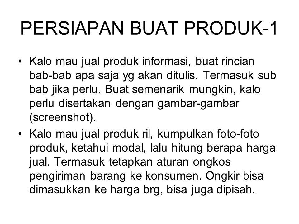 PERSIAPAN BUAT PRODUK-1 •Kalo mau jual produk informasi, buat rincian bab-bab apa saja yg akan ditulis. Termasuk sub bab jika perlu. Buat semenarik mu