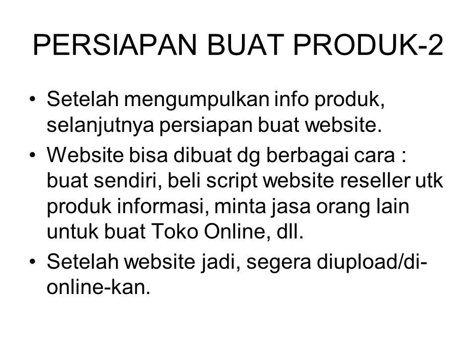 PERSIAPAN BUAT PRODUK-2 •Setelah mengumpulkan info produk, selanjutnya persiapan buat website. •Website bisa dibuat dg berbagai cara : buat sendiri, b