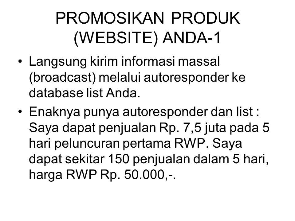 PROMOSIKAN PRODUK (WEBSITE) ANDA-2 •Jika Anda tidak punya list, maka bisa kerjasama (JV=Joint Venture) dengan Internet Marketer yg punya List.