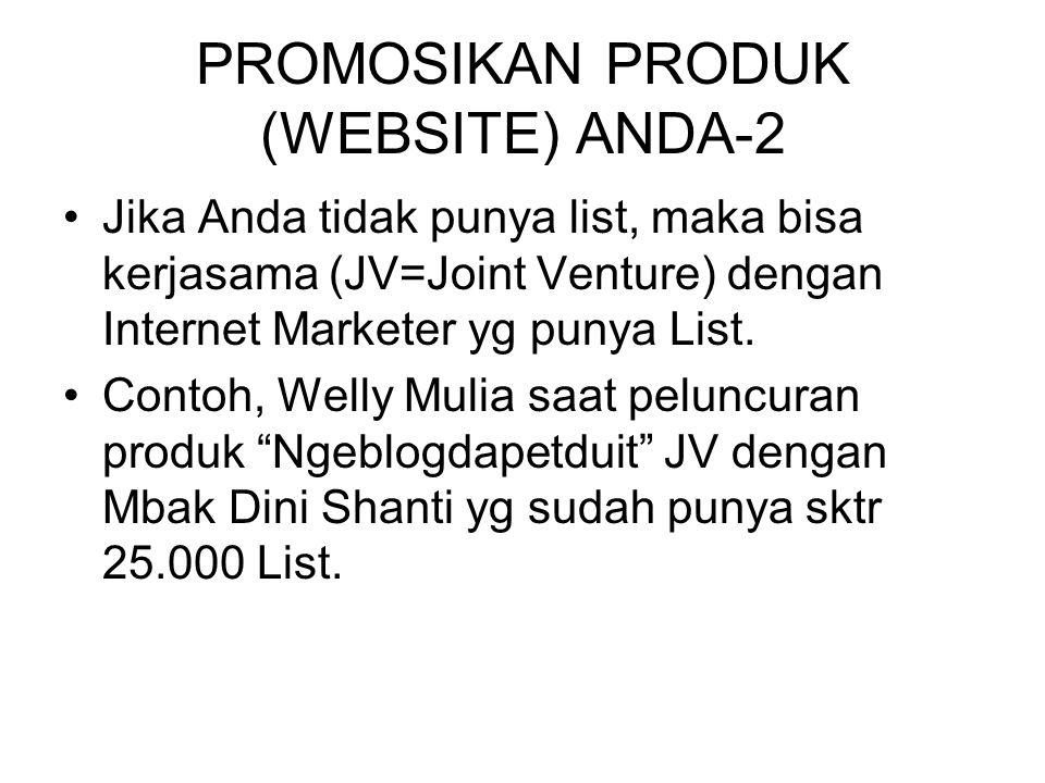 PROMOSIKAN PRODUK (WEBSITE) ANDA-2 •Jika Anda tidak punya list, maka bisa kerjasama (JV=Joint Venture) dengan Internet Marketer yg punya List. •Contoh