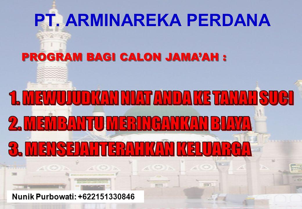 PT. ARMINAREKA PERDANA Penyelenggara Perjalanan Ibadah Umrah & Haji Plus 9 Februari 1990 (19thn) 24.000 Jama'ah 3220 JAMA'AH 30 % CASH 70 % 1.CICIL 2.