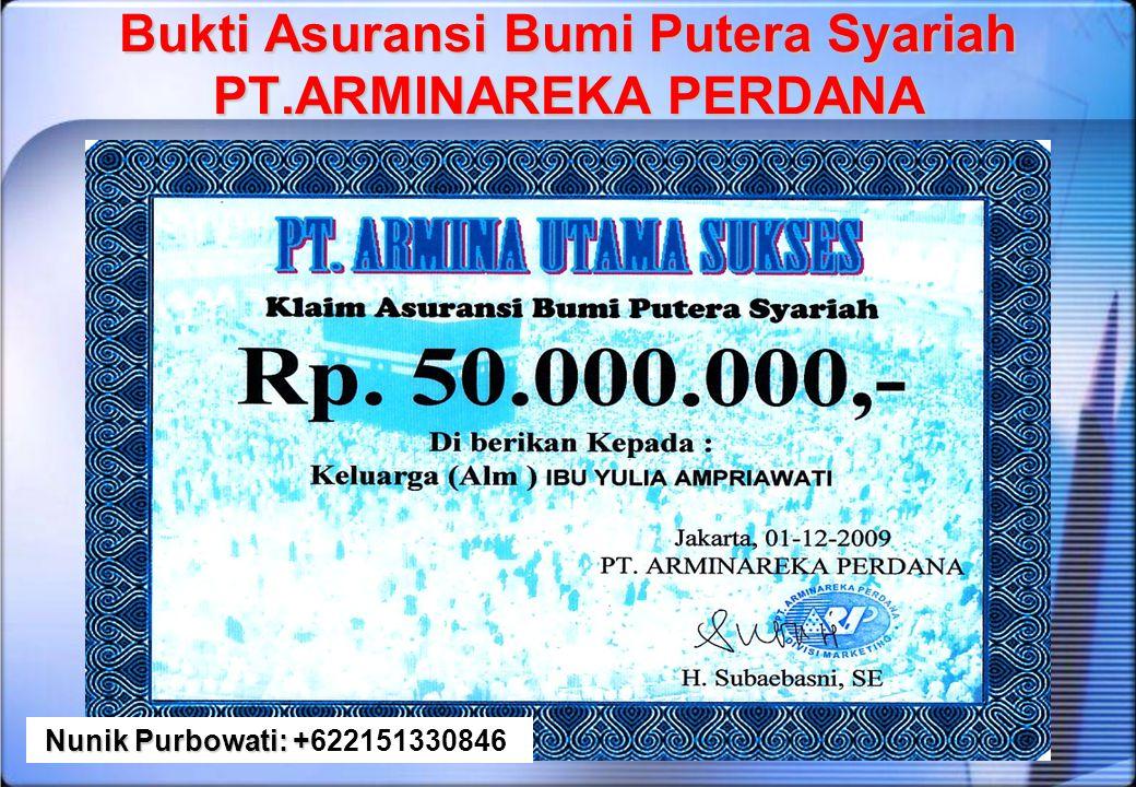 Bukti Asuransi Bumi Putera Syariah PT.ARMINAREKA PERDANA Nunik Purbowati: + Nunik Purbowati: +622151330846