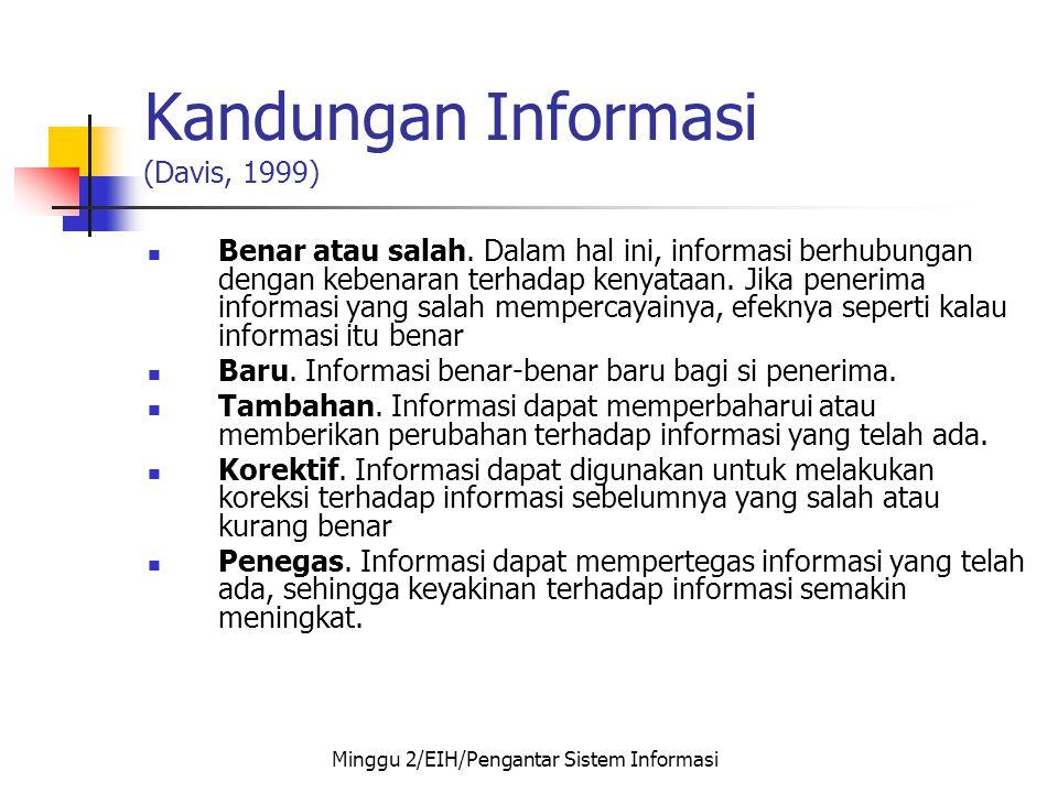 Kandungan Informasi (Davis, 1999)  Benar atau salah. Dalam hal ini, informasi berhubungan dengan kebenaran terhadap kenyataan. Jika penerima informas
