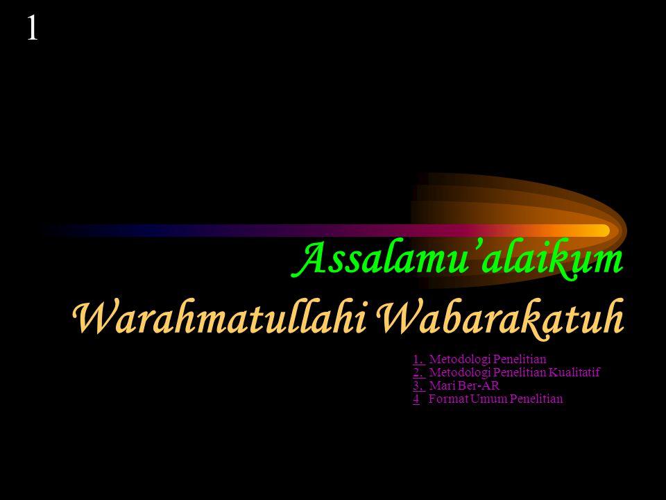 Assalamu'alaikum Warahmatullahi Wabarakatuh 1, 1, Metodologi Penelitian 2, 2, Metodologi Penelitian Kualitatif 3, 3, Mari Ber-AR 44 Format Umum Penelitian 1