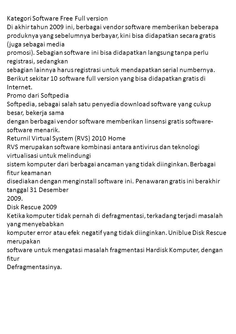 Kategori Software Free Full version Di akhir tahun 2009 ini, berbagai vendor software memberikan beberapa produknya yang sebelumnya berbayar, kini bisa didapatkan secara gratis (juga sebagai media promosi).
