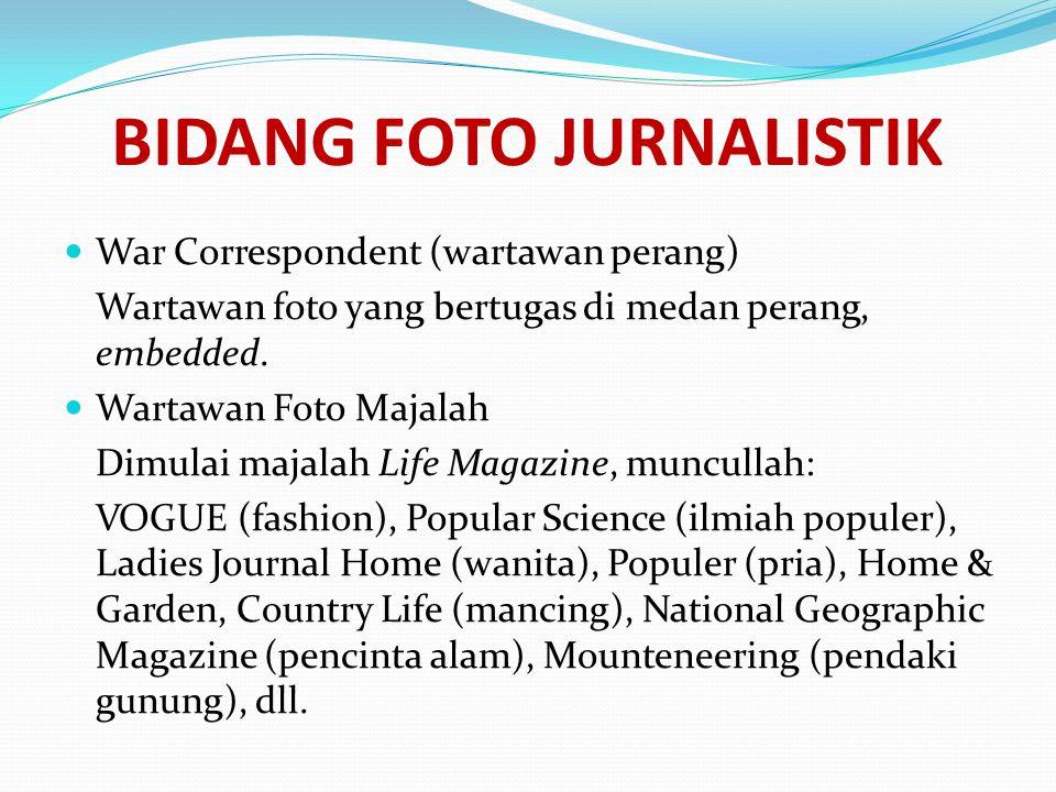 BIDANG FOTO JURNALISTIK  War Correspondent (wartawan perang) Wartawan foto yang bertugas di medan perang, embedded.