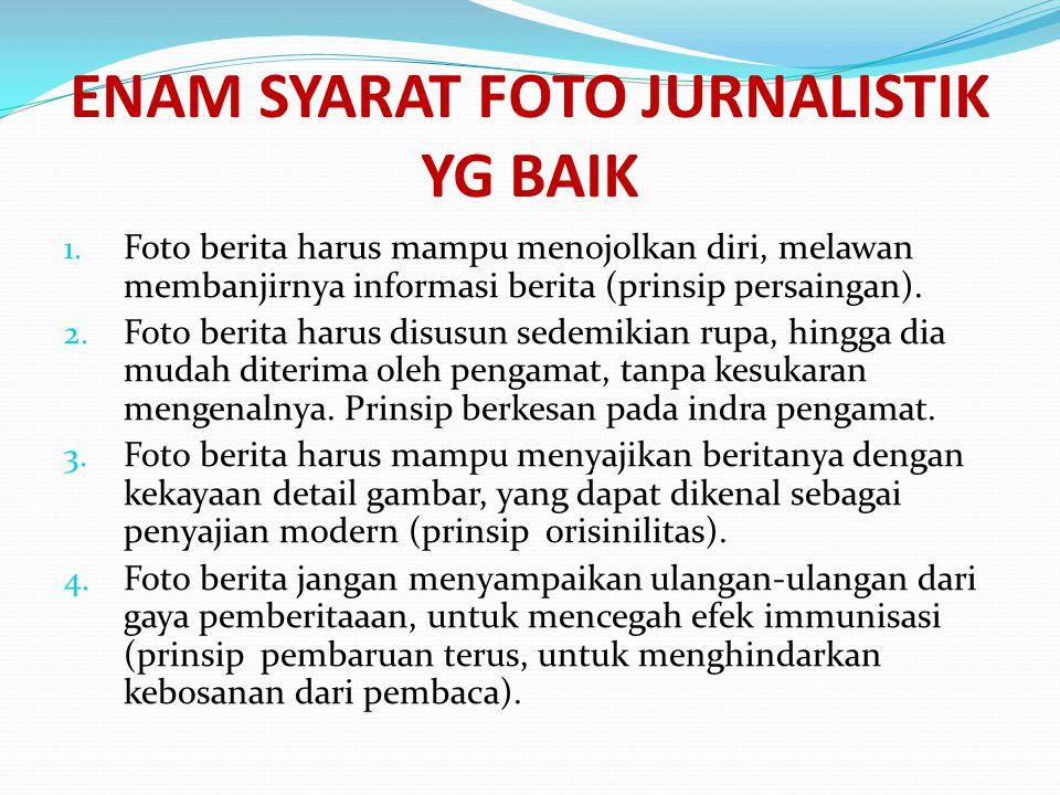 ENAM SYARAT FOTO JURNALISTIK YG BAIK 1.