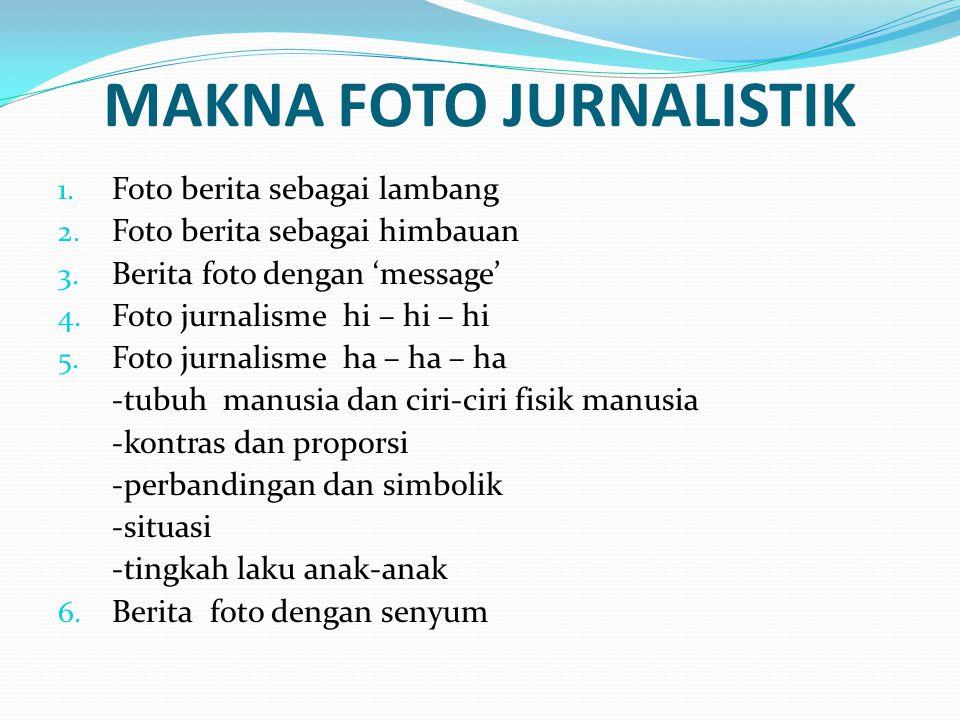 MAKNA FOTO JURNALISTIK 1. Foto berita sebagai lambang 2.